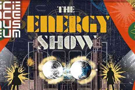 Science Museum - Live Presents The Energy Show The Exciting Live Science Show For Curious Minds - Save 30%