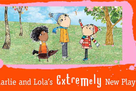 Polka Theatre - Charlie and Lolas Extremely New Play - Save 38%