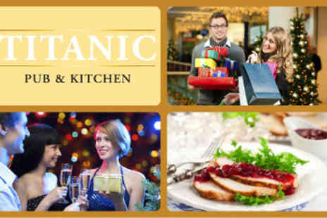 Titanic Pub & Kitchen - 2 Course Christmas Shopping Lunch with a Glass of Prosecco - Save 53%