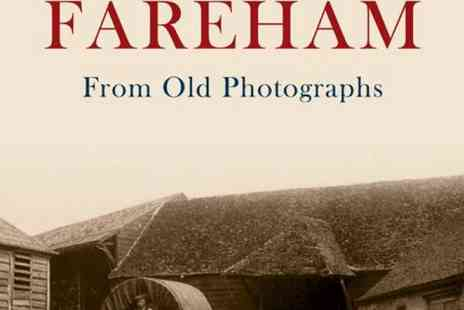 The News Promotions - Around Fareham From Old Photographs By Alice James - Save 46%