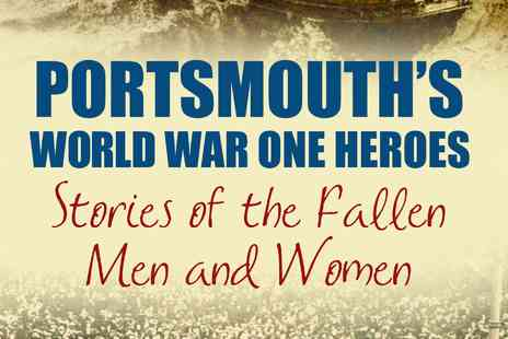 The News Promotions - Portsmouths World War One Heroes - Save 61%