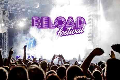 Reload Festival - Ticket  to Reload Festival - Save 50%