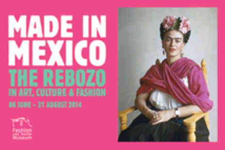 Fashion and Textile Museum - Entry to Made in Mexico The Rebozo in Art Culture and Fashion - Save 37%