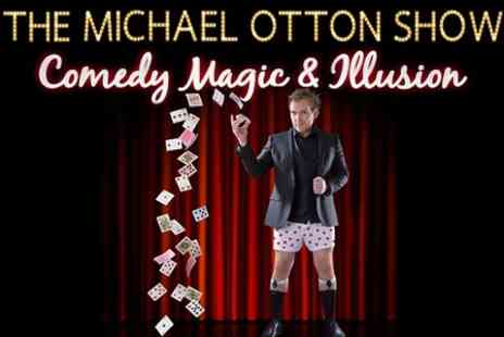 Michael Otton - Ticket  to The Michael Otton Show, Comedy, Magic & Illusion - Save 44%