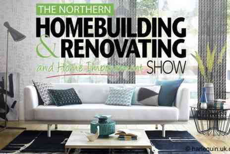 The Northern Homebuilding - Entry For Two at The Northern Homebuilding & Renovating and Home Improvement Show - Save 50%