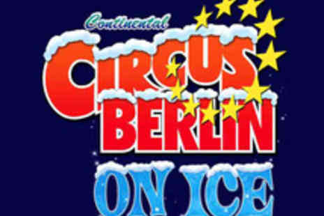 The European Events Corporation - Grandstand Tickets to the Continental Circus Berlin on Ice - Save 54%