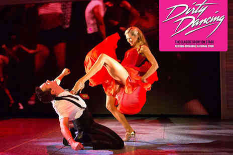 Sunderland Empire - Premium Ticket to Dirty Dancing The Classic Story On Stage - Save 44%