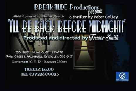 Breakaleg Production - Ticket to  I'll Be Back Before Midnight for two on 10 to12 September  - Save 50%