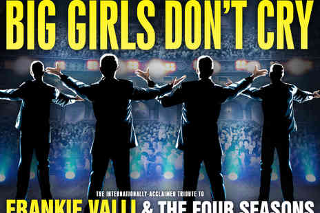 Entertainers Management - Tickets to Big Girls Dont Cry Celebrating the Music of Franki Valli and The Four Seasons   - Save 0%