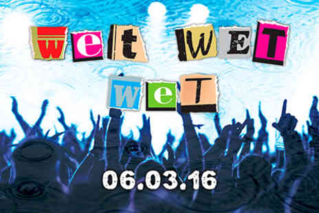 Wet Wet Wet Live  - Wet Wet Wet Live! with Dinner  for Two on 6 March 2016 - Save 0%