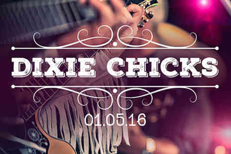 Dixie Chicks  - Dixie Chicks Live with Tapas Dinner and Wine for Two on 1 May 2016 - Save 0%