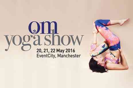 The OM Yoga Show - The OM Yoga Show Manchester Two Tickets on 20 to 22 May  - Save 53%