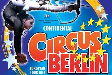 Continental Circus Berlin - Continental Circus Berlin Ticket, Victoria Park, Kent, 19  To 21 July - Save 54%