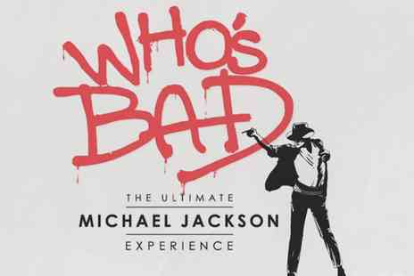 Whos Bad - The Ultimate Michael Jackson Experience from Whos Bad on 29 November to 14 December - Save 0%