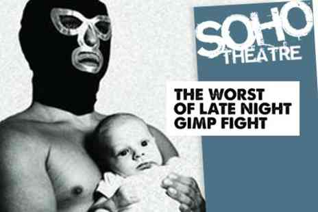 Soho Theatre - Ticket to Award Winning Show The Worst of Late Night Gimp Fight for £7 - Save 60%