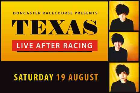 Doncaster Racecourse - Grandstand ticket to see Texas on the 19th August 2017 - Save 0%