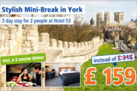 Hotel 53 - Gorgeous 3 day break in York for 2 people - Save 50%