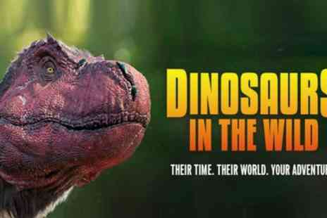 Dinosaurs In The Wild - Ticket to Dinosaurs in the Wild on 17 April to 24 May - Save 30%
