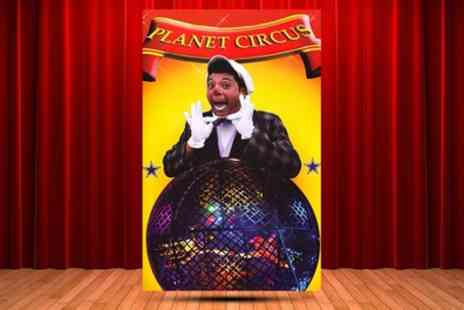 Planet Circus - One child, adult or family ticket to Planet Circus on 24 To 29 April - Save 0%