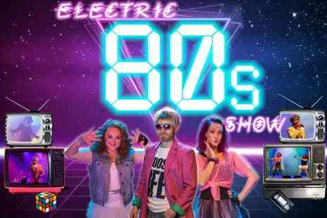 Electric Productions - Ticket to The Electric 80s Show on 13th October - Save 53%