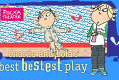 Polka Theatre - Charlie and Lolas Best Bestest Play - Save 56%