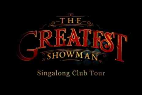 The Greatest Showman Singalong Tour - One general admission ticket to The Greatest Showman Singalong Tour on 5 April To 19 October - Save 36%