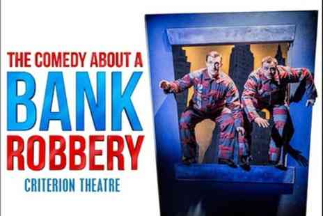 Criterion Theatre - Tickets to see The Comedy About A Bank Robbery - Save 0%